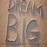 Dream big.jpg